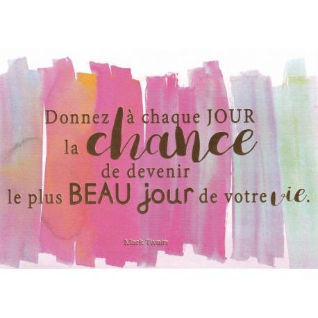 Carte citation - Donnez à chaque jour la chance... - Artiste Amy Sia A60- 12x17cm